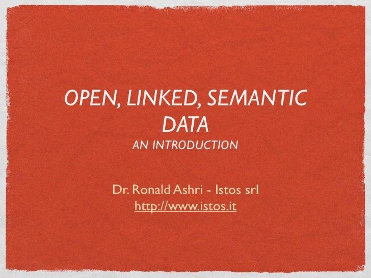 OPEN, LINKED, SEMANTIC         DATA       AN INTRODUCTION    Dr. Ronald Ashri - Istos srl        http://www.istos.it