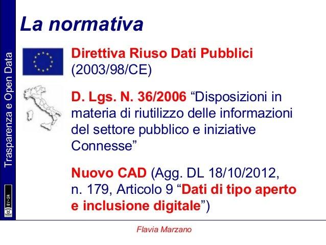 """TrasparenzaeOpenData Flavia Marzano La normativa Direttiva Riuso Dati Pubblici (2003/98/CE) D. Lgs. N. 36/2006 """"Disposizio..."""