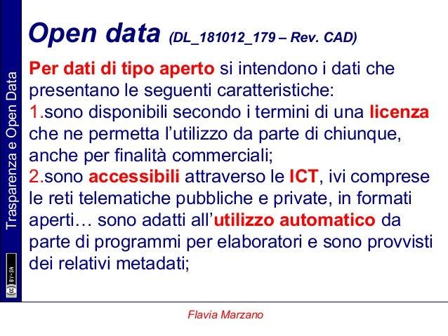 TrasparenzaeOpenData Flavia Marzano Open data (DL_181012_179 – Rev. CAD) Per dati di tipo aperto si intendono i dati che p...