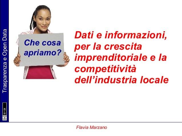 TrasparenzaeOpenData Flavia Marzano Dati e informazioni, per la crescita imprenditoriale e la competitività dell'industria...