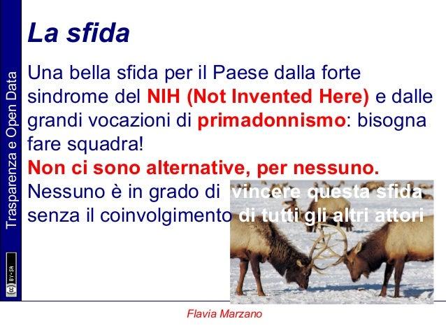 TrasparenzaeOpenData Flavia Marzano La sfida Una bella sfida per il Paese dalla forte sindrome del NIH (Not Invented Here)...