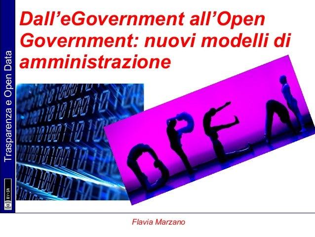 TrasparenzaeOpenData Flavia Marzano Dall'eGovernment all'Open Government: nuovi modelli di amministrazione