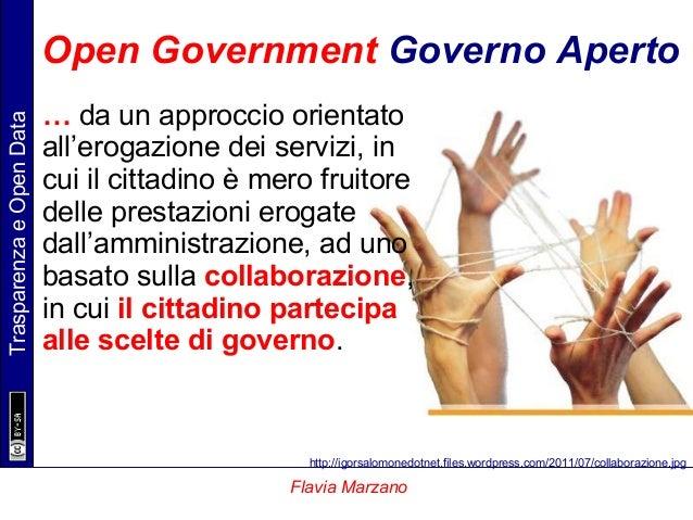 TrasparenzaeOpenData Flavia Marzano Open Government Governo Aperto … da un approccio orientato all'erogazione dei servizi,...