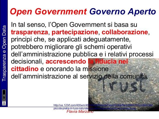 TrasparenzaeOpenData Flavia Marzano Open Government Governo Aperto In tal senso, l'Open Government si basa su trasparenza,...