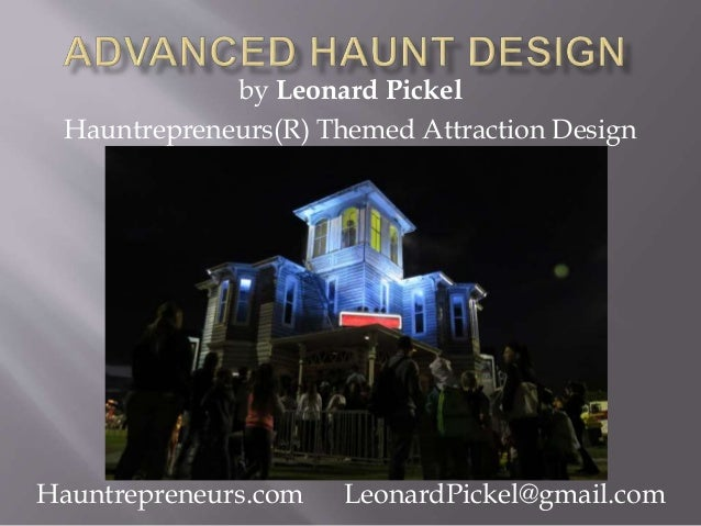 Hauntrepreneurs.com LeonardPickel@gmail.com by Leonard Pickel Hauntrepreneurs(R) Themed Attraction Design