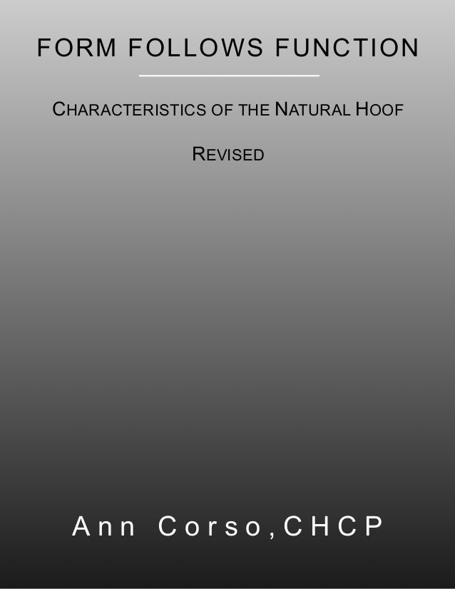 FORM FOLLOWS FUNCTION CHARACTERISTICS OF THE NATURAL HOOF REVISED A n n C o r s o , C H C P
