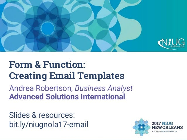 Form & Function: Creating Email Templates Andrea Robertson, Business Analyst Advanced Solutions International Slides & res...