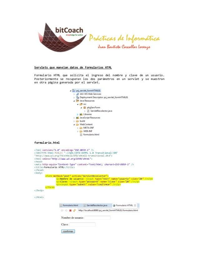 Servlets que manejan datos de formularios HTMLFormulario HTML que solicita el ingreso del nombre y clave de un usuario.Pos...