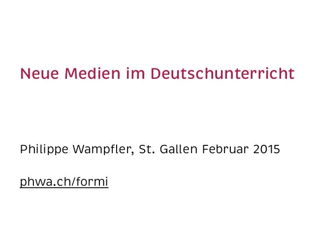 Neue Medien im Deutschunterricht Philippe Wampfler, St. Gallen Februar 2015 phwa.ch/formi