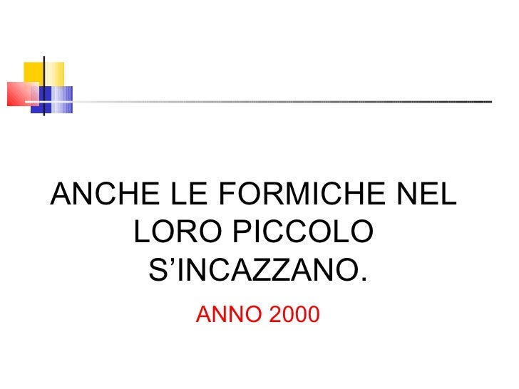 ANCHE LE FORMICHE NEL  LORO PICCOLO  S'INCAZZANO. ANNO 2000