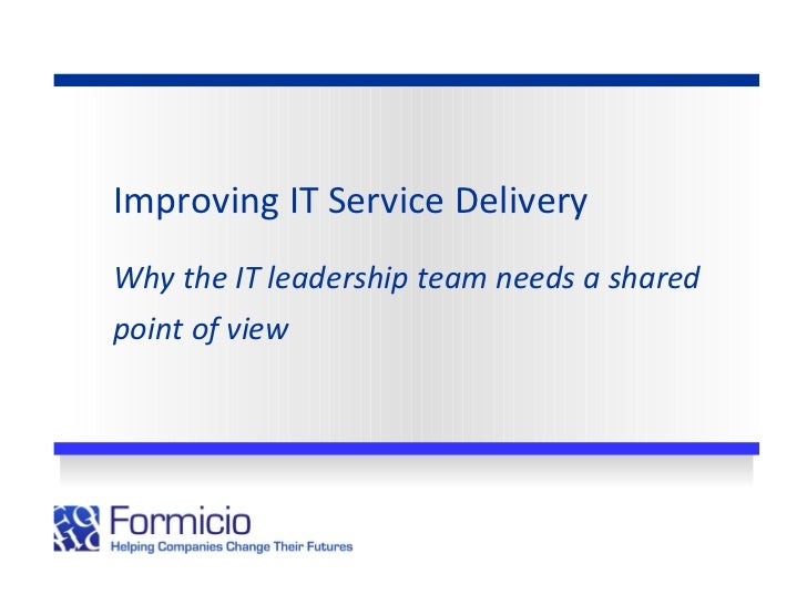 Improving IT Service Delivery Why the IT leadership team needs a shared point of view