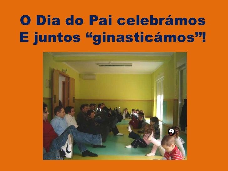 """O Dia do Pai celebrámosE juntos """"ginasticámos""""!<br />"""