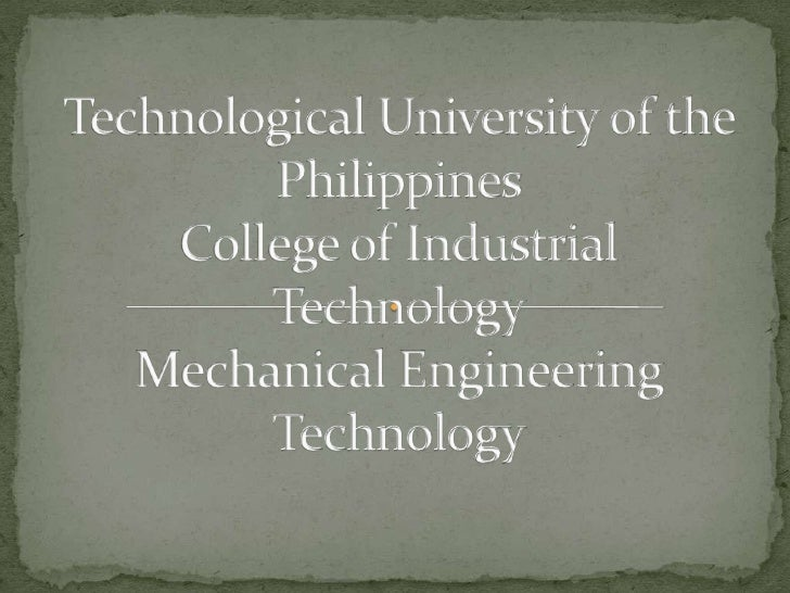 Technological University of the PhilippinesCollege of Industrial TechnologyMechanical Engineering Technology<br />
