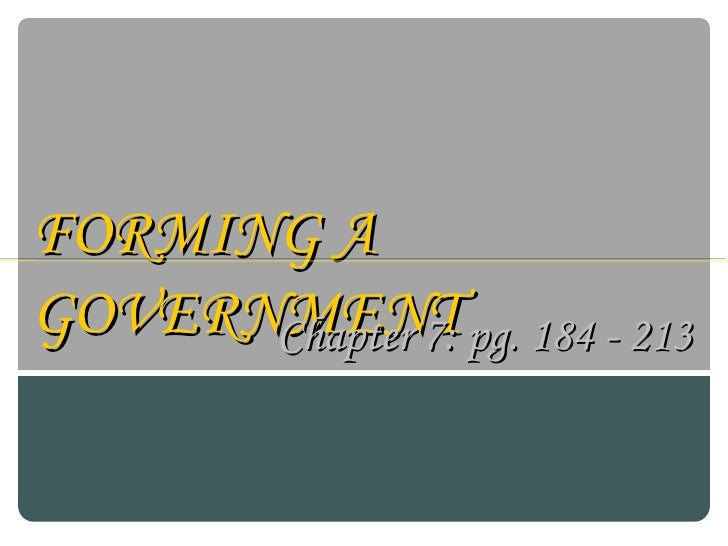 FORMING A GOVERNMENT Chapter 7: pg. 184 - 213