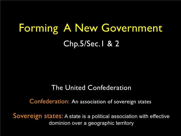 Forming A New Government                      Chp.5/Sec.1 & 2                     The United Confederation       Confedera...