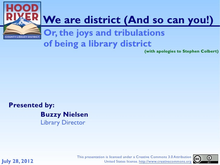 We are district (And so can you!)                 Or, the joys and tribulations                 of being a library distric...
