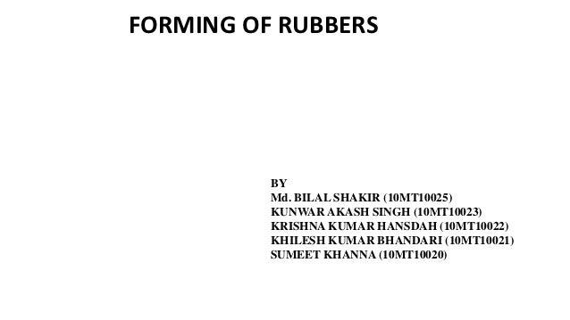 FORMING OF RUBBERS          BY          Md. BILAL SHAKIR (10MT10025)          KUNWAR AKASH SINGH (10MT10023)          KRIS...
