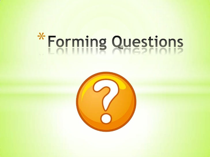 Forming Questions <br />