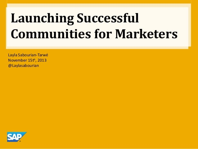 Launching Successful Communities for Marketers Layla Sabourian-Tarwé November 15th, 2013 @Laylasabourian