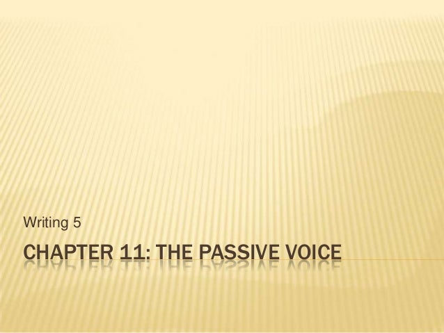 CHAPTER 11: THE PASSIVE VOICE Writing 5