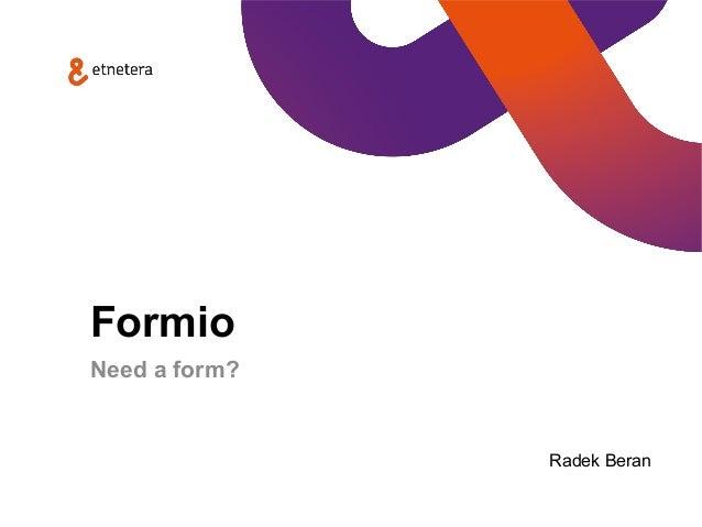 Formio Need a form? Radek Beran