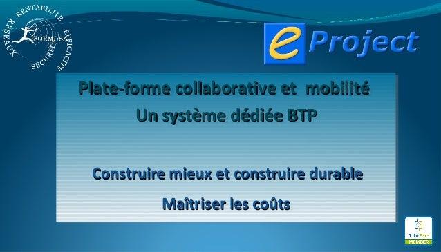Plate-forme collaborative et mobilitéPlate-forme collaborative et mobilité Un système dédiée BTPUn système dédiée BTP Cons...