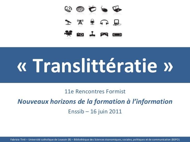 «Translittératie» 11e Rencontres Formist Nouveaux horizons de la formation àl'information Enssib – 16 juin 2011 Fabrizi...