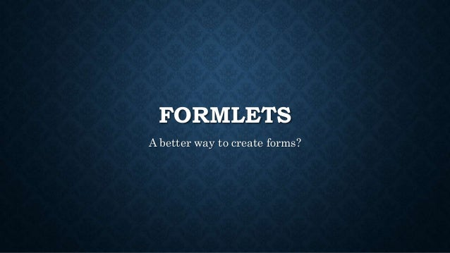 FORMLETS A better way to create forms?