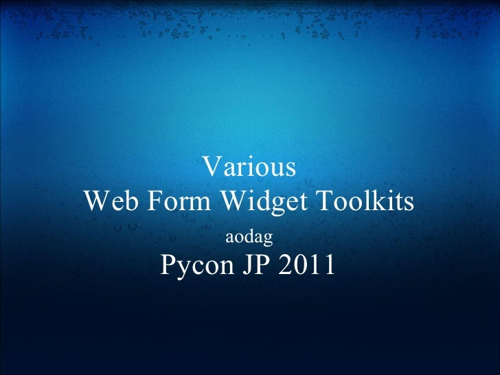 VariousWeb Form Widget Toolkits          aodag     Pycon JP 2011