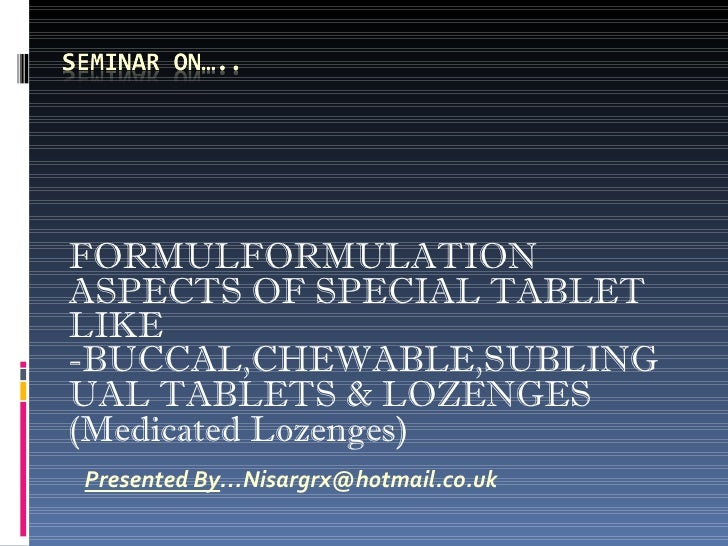 FORMULFORMULATION ASPECTS OF SPECIAL TABLET LIKE -BUCCAL,CHEWABLE,SUBLINGUAL TABLETS & LOZENGES (Medicated Lozenges)   Pre...