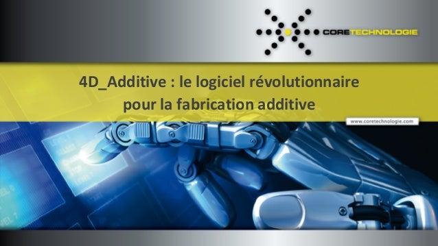 4D_Additive : le logiciel révolutionnaire pour la fabrication additive