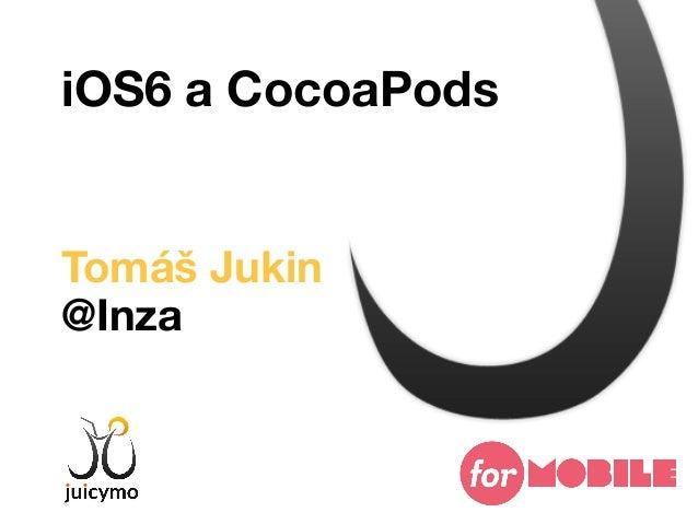 iOS6 a CocoaPodsTomáš Jukin@Inza