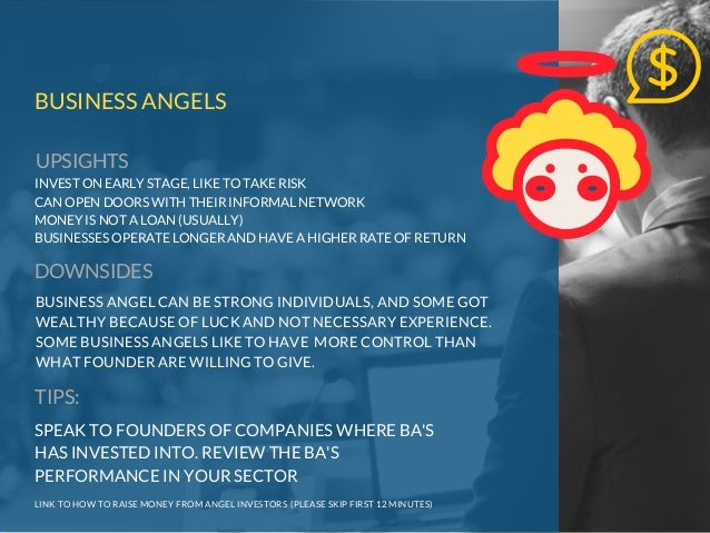BUSINESS ANGELS BUSINESS ANGEL CAN BE STRONG INDIVIDUALS, AND SOME GOT WEALTHY BECAUSE OF LUCK AND NOT NECESSARY EXPERIENC...