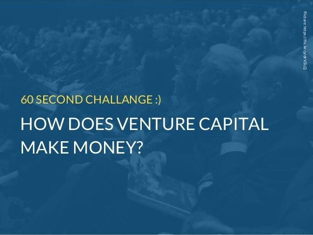 Picture:https://flic.kr/p/drV3LQ HOW DOES VENTURE CAPITAL MAKE MONEY? 60 SECOND CHALLANGE :)
