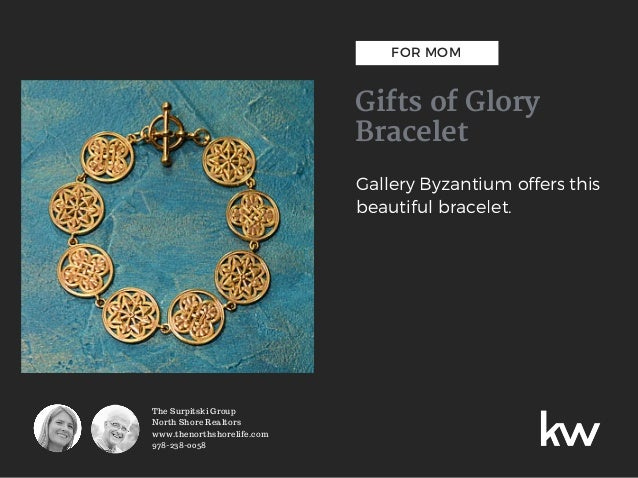 FOR MOM Gifts of Glory Bracelet Gallery Byzantium offers this beautiful bracelet. The Surpitski Group North Shore Realtors...