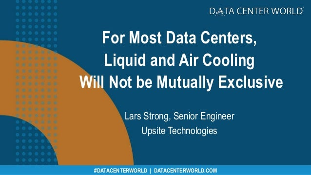 #CPEXPO | CHANNELPARTNERSCONFERENCE.COM#DATACENTERWORLD | DATACENTERWORLD.COM For Most Data Centers, Liquid and Air Coolin...