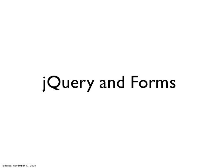 jQuery and Forms    Tuesday, November 17, 2009