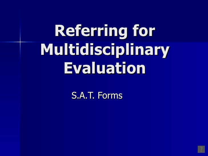 Referring for Multidisciplinary Evaluation S.A.T. Forms