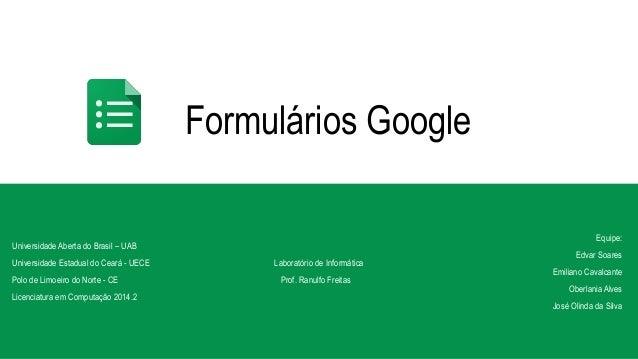 Formulários Google Universidade Aberta do Brasil – UAB Universidade Estadual do Ceará - UECE Polo de Limoeiro do Norte - C...