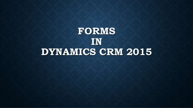 FORMS IN DYNAMICS CRM 2015