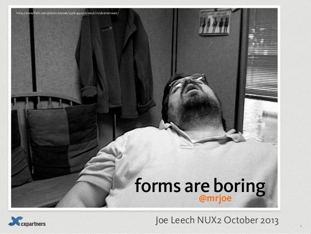 http://www.flickr.com/photos/stovak/2378145902/sizes/z/in/photostream/  forms are boring @mrjoe Joe Leech NUX2 October 201...