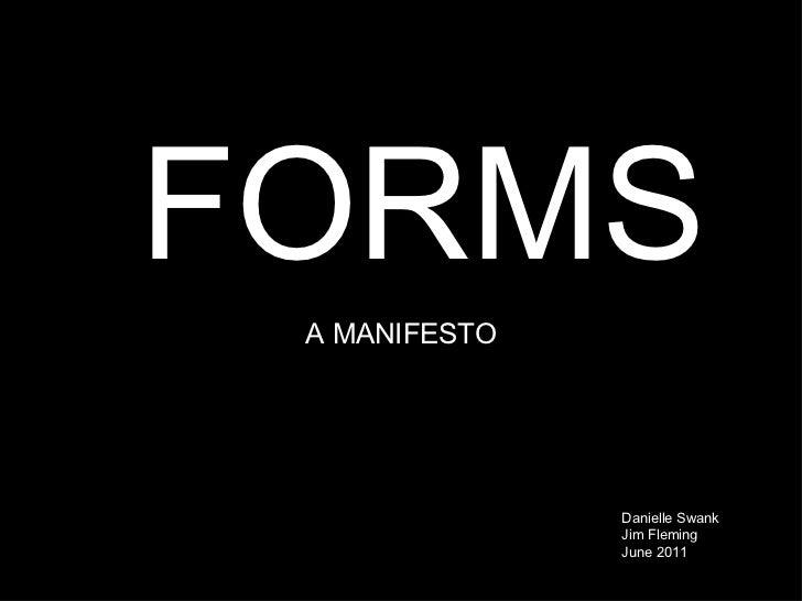 FORMS  <ul><li>A MANIFESTO </li></ul>Danielle Swank Jim Fleming June 2011