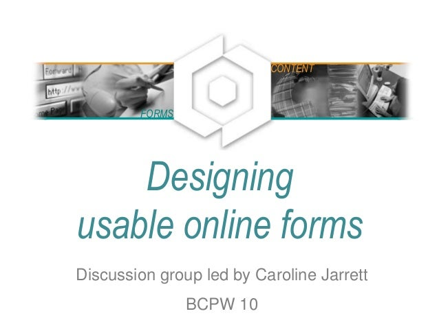 Designing usable online forms Discussion group led by Caroline Jarrett BCPW 10 FORMS CONTENT