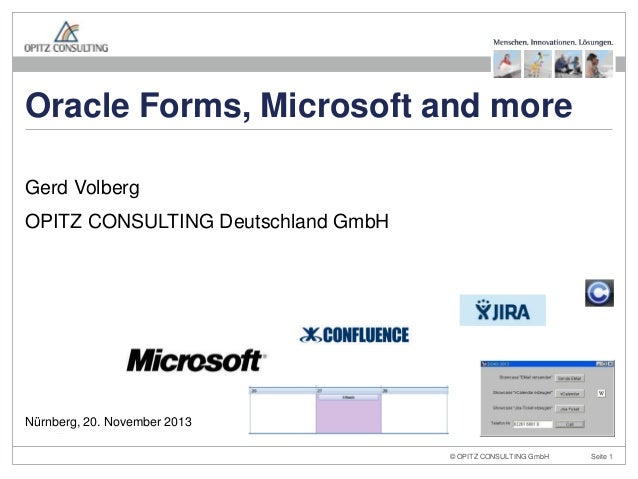 Oracle Forms, Microsoft and more Gerd Volberg  OPITZ CONSULTING Deutschland GmbH  Nürnberg, 20. November 2013 Modernizing ...