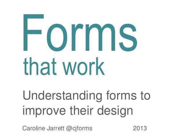 Forms  that work  Understanding forms to  improve their design  Caroline Jarrett @cjforms 2013