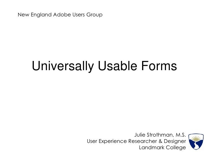 New England Adobe Users GroupNovember 3, 2009<br />Universally Usable Web Forms<br />Julie Strothman, M.S.<br />User Exper...