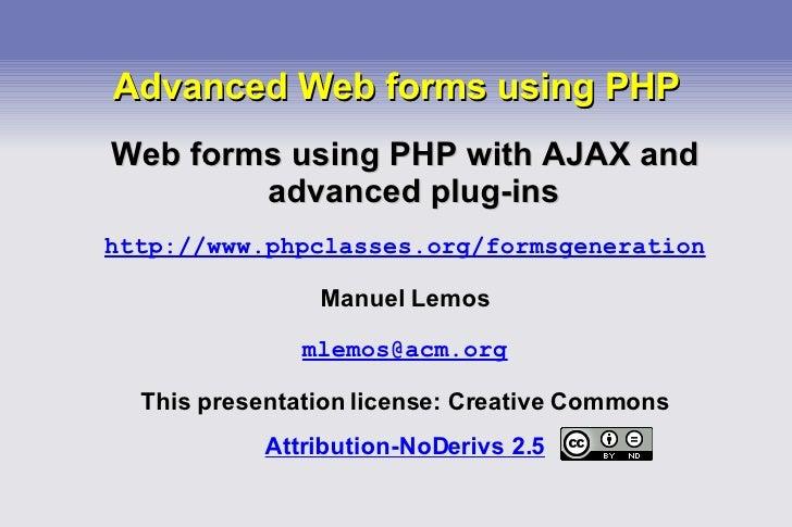 Advanced Web forms using PHP <ul><ul><li>Web forms using PHP with AJAX and advanced plug-ins </li></ul></ul><ul><ul><li>ht...