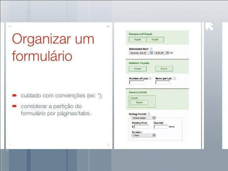 Organizar um formulário   cuidado com convenções (ex: *);  considerar a partição do  formulário por páginas/tabs.
