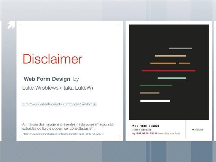 Disclaimer 'Web Form Design' by Luke Wroblewski (aka LukeW)  http://www.rosenfeldmedia.com/books/webforms/     A maioria d...