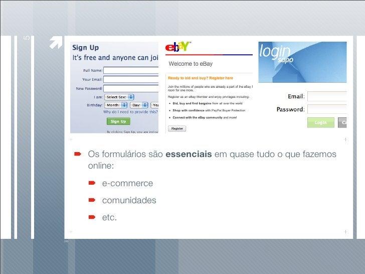 5         Os formulários são essenciais em quase tudo o que fazemos     online:        e-commerce        comunidades      ...